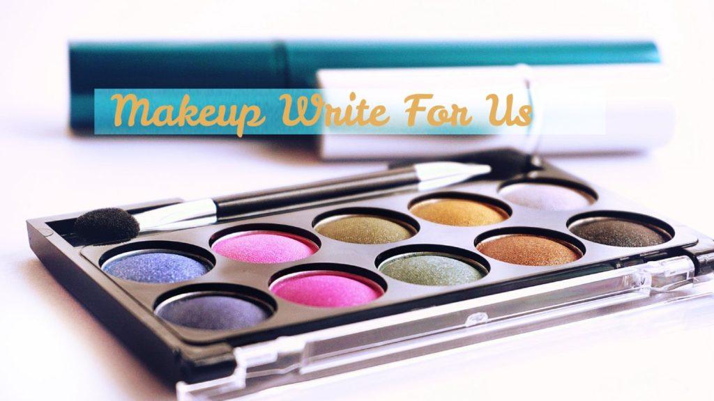 Makeup Write for Us